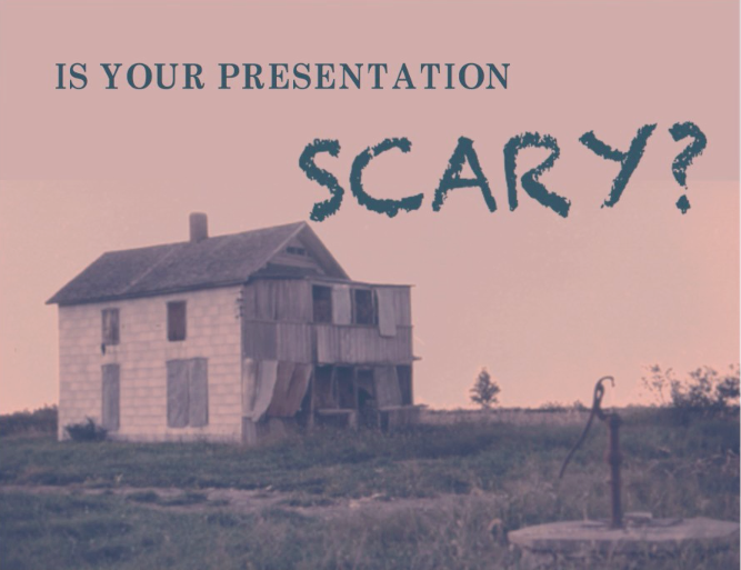 Is your presentation scary?